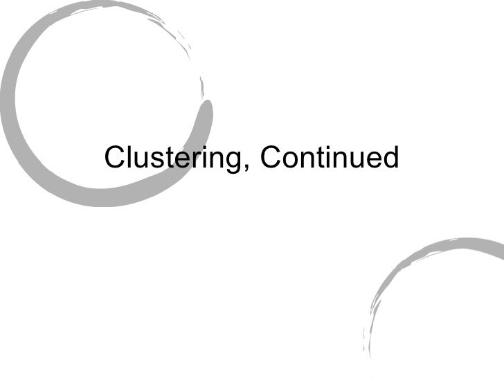 Clustering, Continued