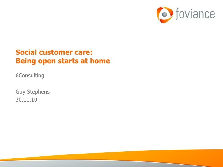 Social customer care:  Being open starts at home 6Consulting Guy Stephens 30.11.10