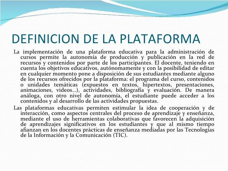 DEFINICION DE LA PLATAFORMALa implementación de una plataforma educativa para la administración de  cursos permite la auto...