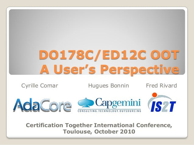 DO178C/ED12C OOT A User's Perspective Cyrille Comar Hugues Bonnin Fred Rivard Certification Together International Confere...