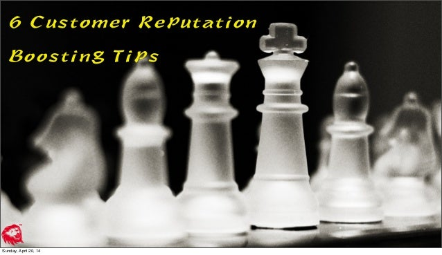 6 Customer Reputation Boosting Tips Sunday, April 20, 14