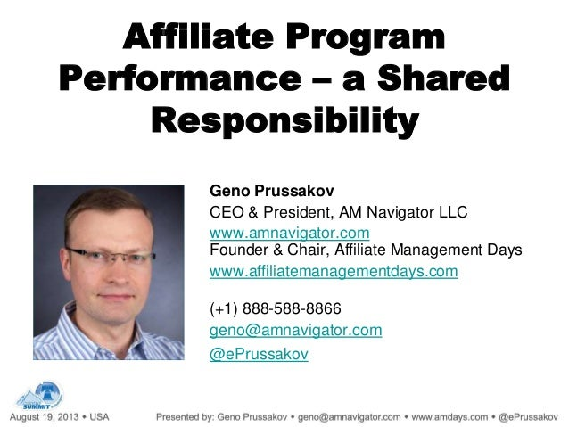 Affiliate Program Performance – a Shared Responsibility Geno Prussakov CEO & President, AM Navigator LLC www.amnavigator.c...