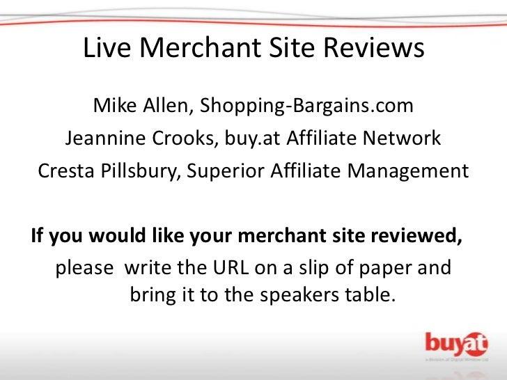Live Merchant Site Reviews<br />Mike Allen, Shopping-Bargains.com<br />Jeannine Crooks, buy.at Affiliate Network<br />Cres...