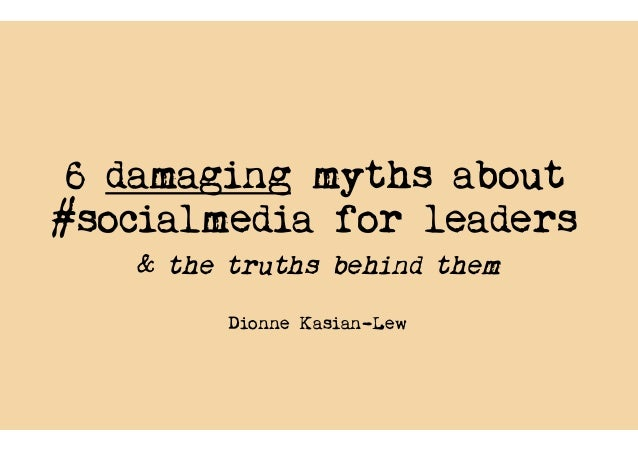 6 damaging myths about #socialmedia for leaders & the truths behind them Dionne Kasian-Lew