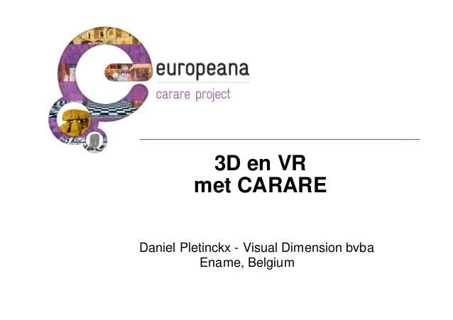 3D en VR         met CARAREDaniel Pletinckx - Visual Dimension bvba          Ename, Belgium