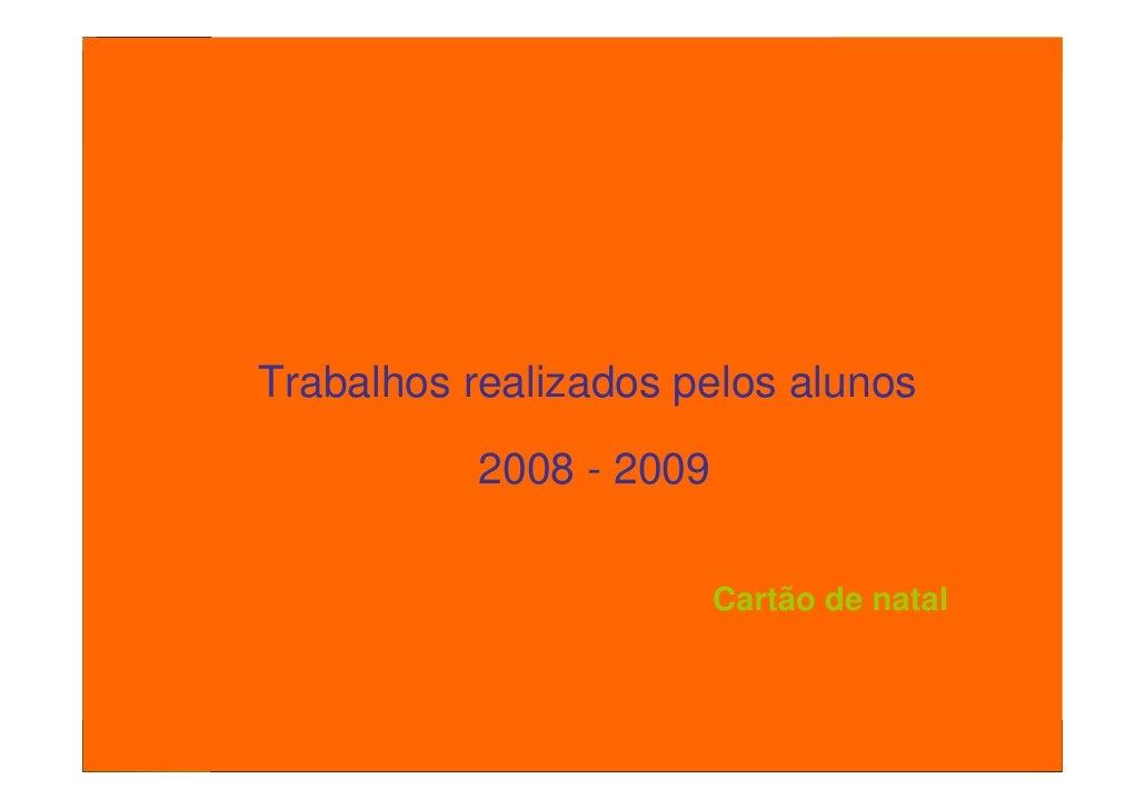 Projecto de Aula Virtual                 Professores Inovadores    Cartão de natal de 2008       Trabalhos realizados pelo...