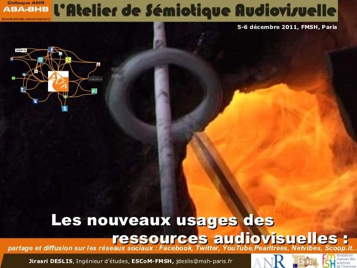 Les nouveaux usages des ressources audiovisuelles : partage et diffusion sur les réseaux sociaux : Facebook, Twitter, YouTube, DailyMotion, Netvibes, Scoop.it, etc., Jirasri DESLIS, FMSH‐ESCoM, 6 décembre 2011