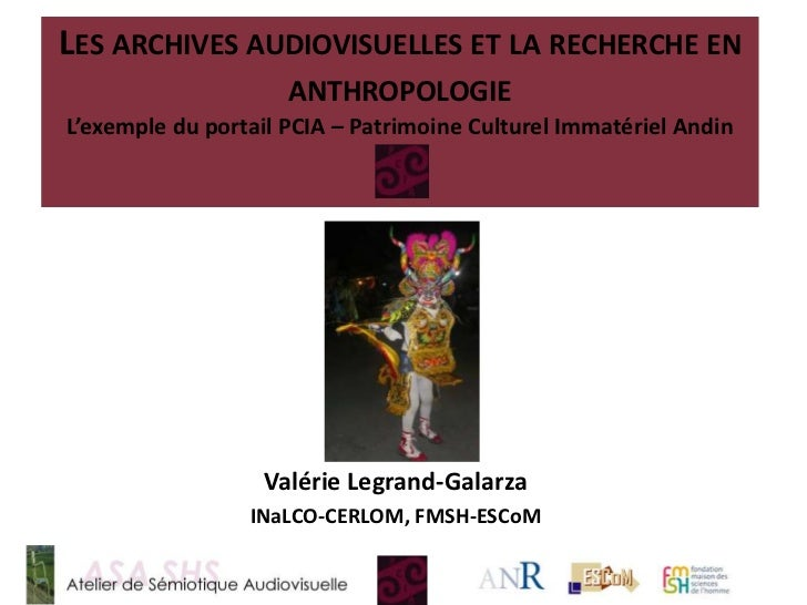Les archives audiovisuelles et la recherche en anthropologie : l'exemple du portail PCIA -Patrimoine Culturel Immatériel Andin, Valérie LEGRAND‐GALARZA, 6 décembre 2011
