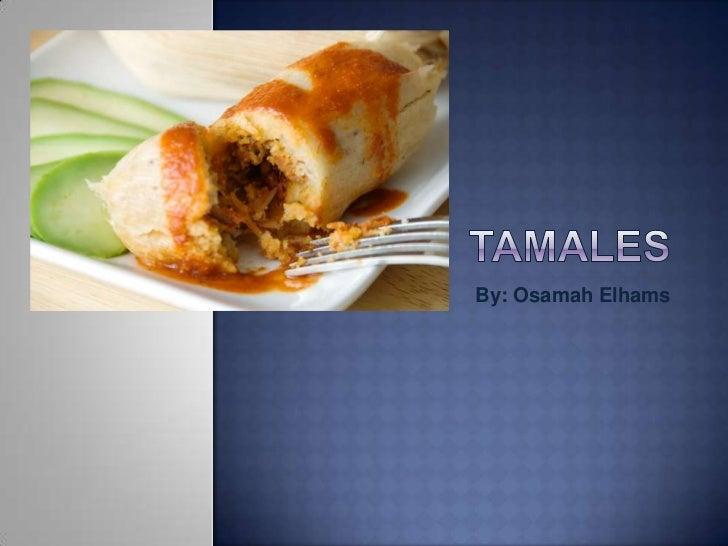 Tamales <br />By: OsamahElhams<br />