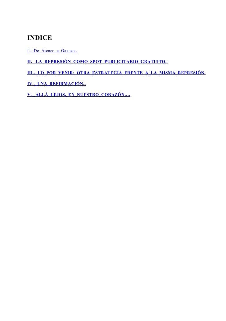 INDICE I.-_De_Atenco_a_Oaxaca.-  II.-_LA_REPRESIÓN_COMO_SPOT_PUBLICITARIO_GRATUITO.-  III.-_LO_POR_VENIR:_OTRA_ESTRATEGIA_...