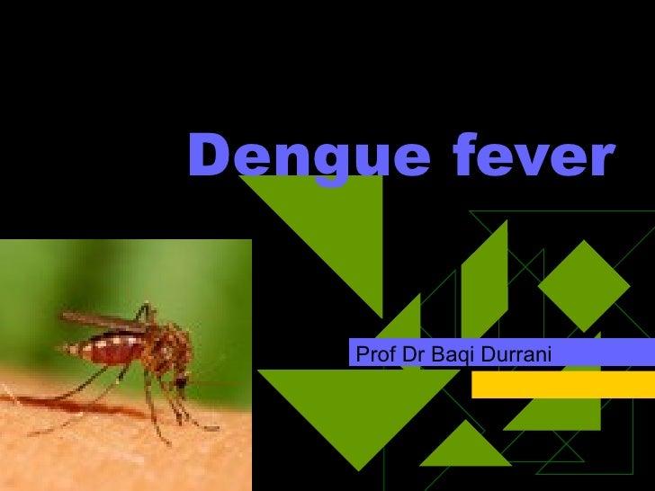 Dengue fever Prof Dr Baqi Durrani
