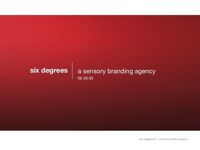 six degrees s i x d e g re e s | a sensory branding agency a sensory branding agency 06 26 09