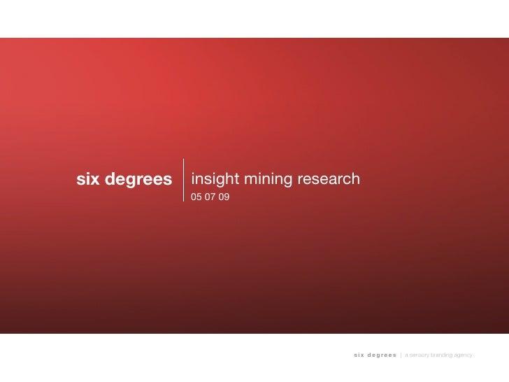 six degrees   insight mining research               05 07 09                                         s i x d e g r e e s |...