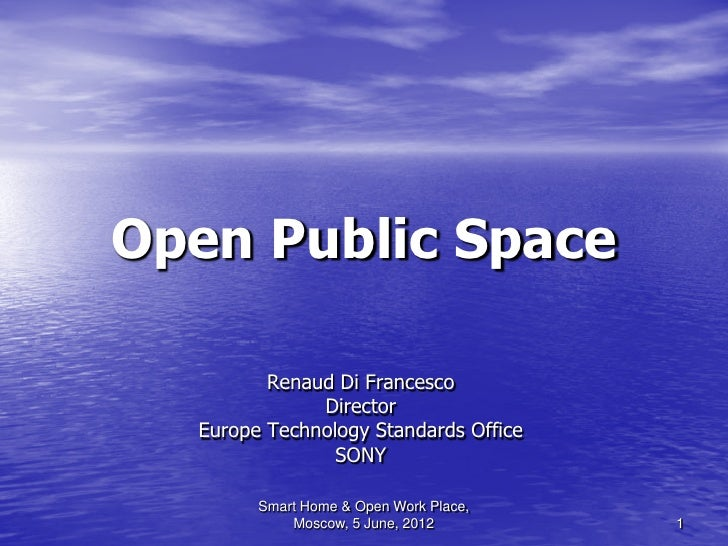 Open Public Space         Renaud Di Francesco              Director  Europe Technology Standards Office                SON...