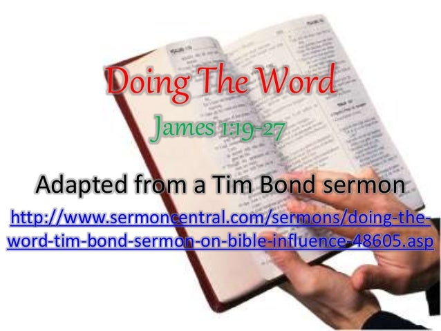 Doing The Word James 1:19-27 Adapted from a Tim Bond sermon http://www.sermoncentral.com/sermons/doing-the- word-tim-bond-...