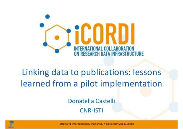 Linking data to publications: lessons  learned from a pilot implementation Donatella Castelli CNR‐ISTI OpenAIRE interopera...