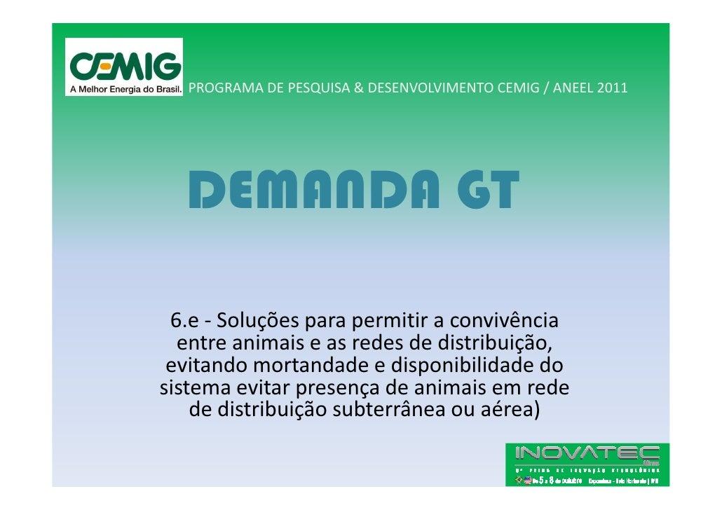 PROGRAMA DE PESQUISA & DESENVOLVIMENTO CEMIG / ANEEL 2011       DEMANDA GT   6.e - Soluções para permitir a convivência   ...