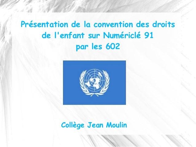 Présentation de la convention des droits     de lenfant sur Numériclé 91              par les 602          Collège Jean Mo...