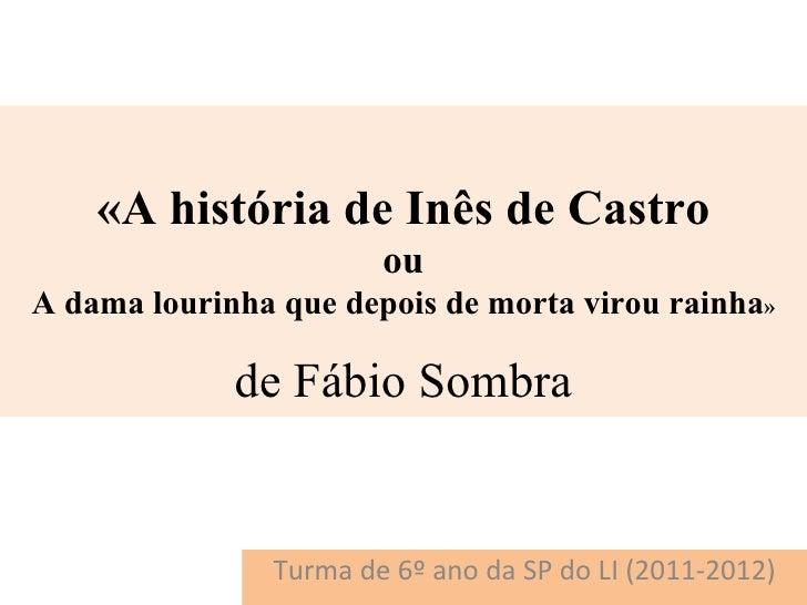 «A história de Inês de Castro                       ouA dama lourinha que depois de morta virou rainha»             de Fáb...