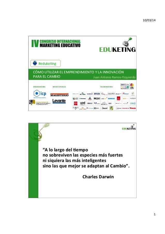 Eduketing 2014. Cómo utilizar el emprendimiento y la innovación para el cambio.Juan Antonio Ramos-Yzquierdo