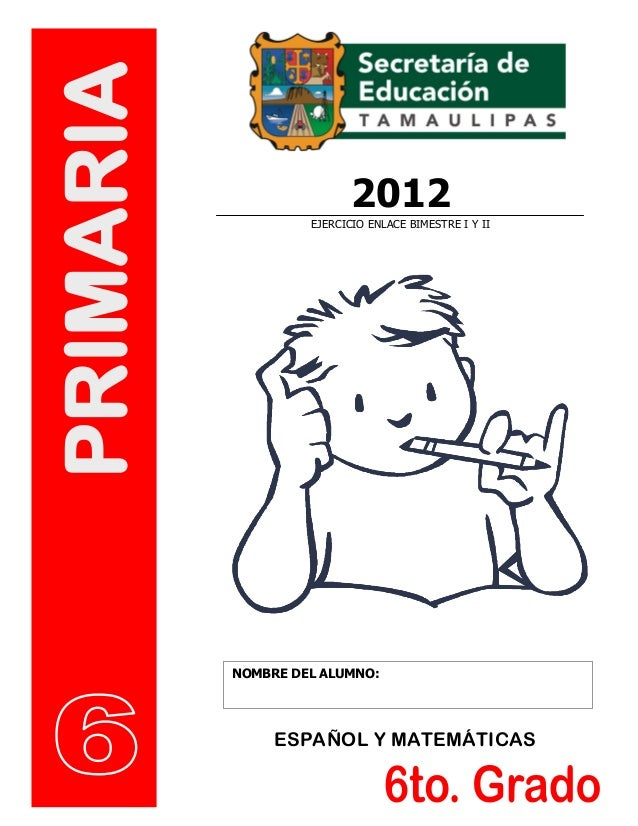 PRIMARIA                           2012                    EJERCICIO ENLACE BIMESTRE I Y II           NOMBRE DEL ALUMNO:  ...