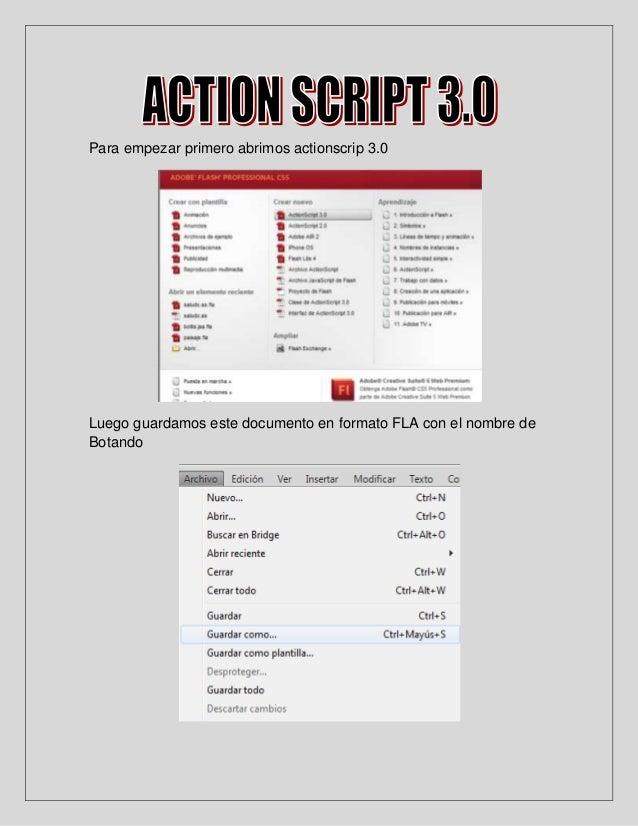 Para empezar primero abrimos actionscrip 3.0Luego guardamos este documento en formato FLA con el nombre deBotando