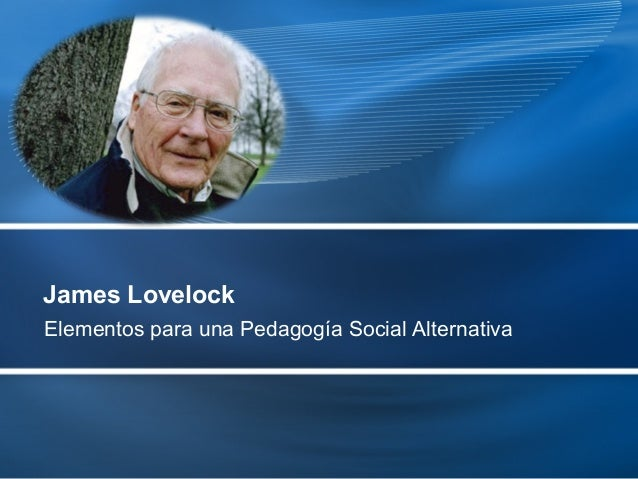 James Lovelock Elementos para una Pedagogía Social Alternativa
