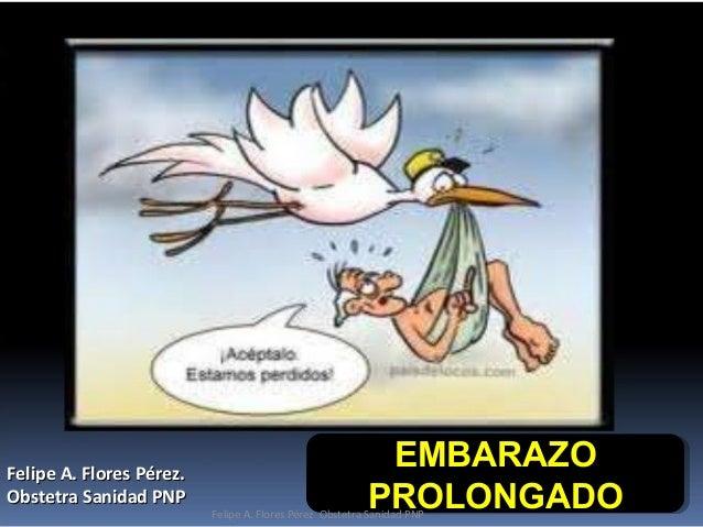 EMBARAZOEMBARAZO PROLONGADOPROLONGADO EMBARAZOEMBARAZO PROLONGADOPROLONGADO Felipe A. Flores Pérez.Felipe A. Flores Pérez....