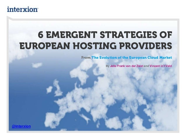 6 EMERGENT STRATEGIES OF EUROPEAN HOSTING PROVIDERS From The Evolution of the European Cloud Market By Jelle Frank van der...