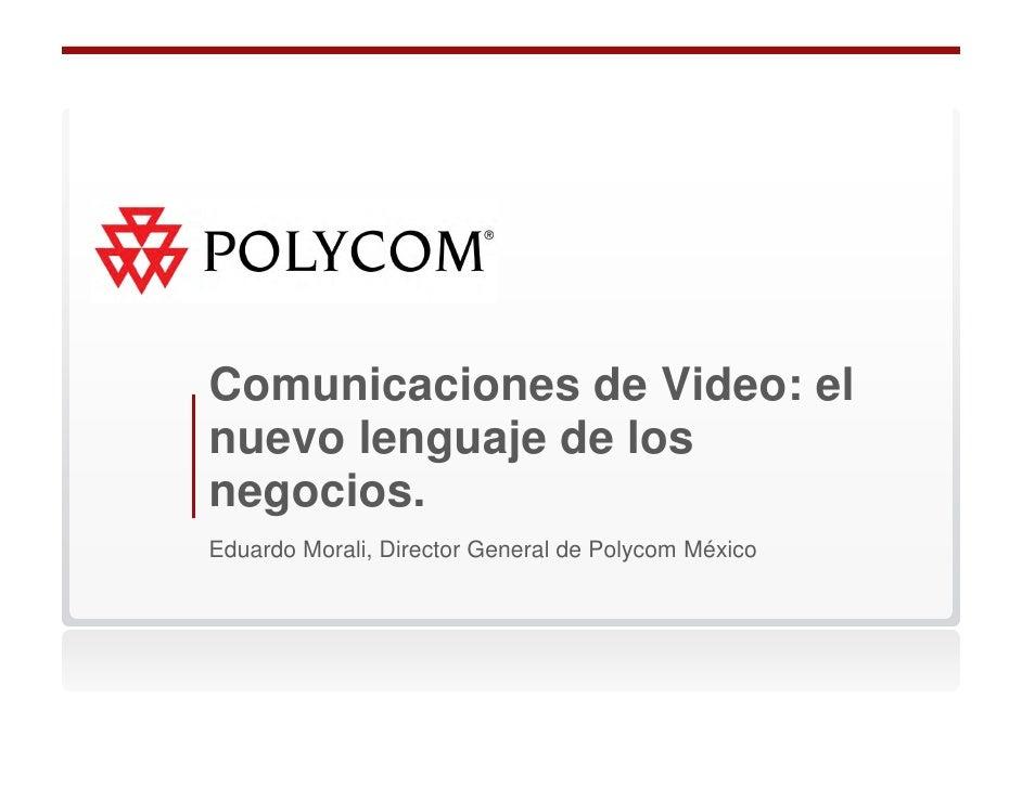 Comunicaciones de Video: elnuevo lenguaje de losnegocios.Eduardo Morali, Director General de Polycom México