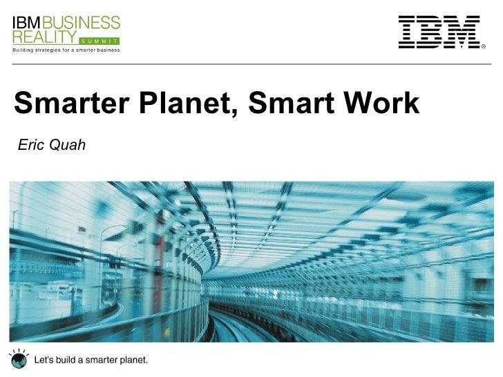 Smarter Planet, Smart Work Eric Quah