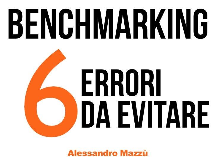 BENCHMARKING6    ERRORI     DA EVITARE   Alessandro Mazzù
