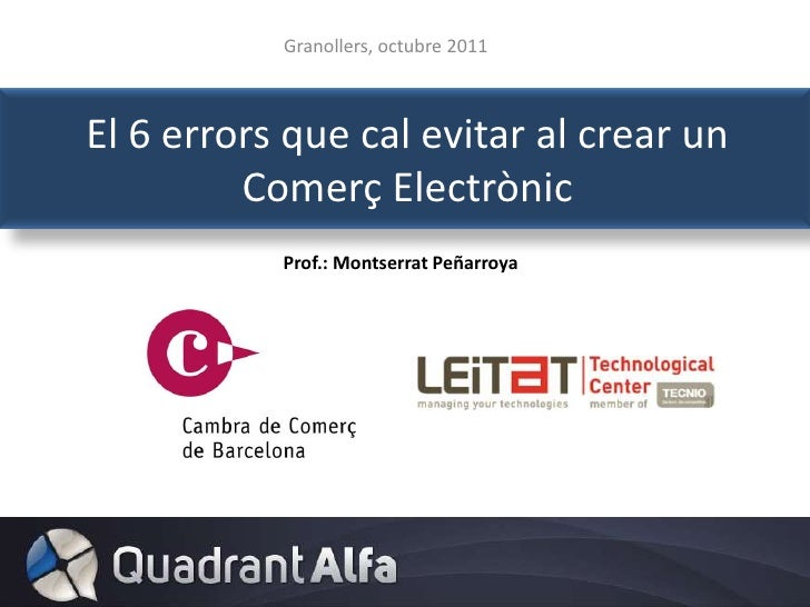 El 6 errors que cal evitar al crear un Comerç Electrònic<br />Granollers, octubre 2011<br />Prof.: Montserrat Peñarroya<br />