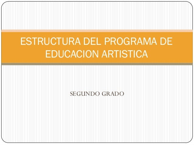 SEGUNDO GRADOESTRUCTURA DEL PROGRAMA DEEDUCACION ARTISTICA