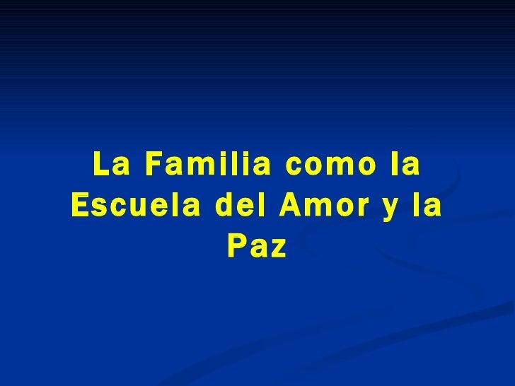 La Familia como la Escuela del Amor y la Paz