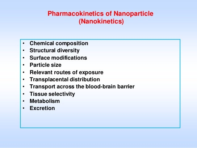 Pharmacokinetics of Nanoparticle                  (Nanokinetics)•   Chemical composition•   Structural diversity•   Surfac...