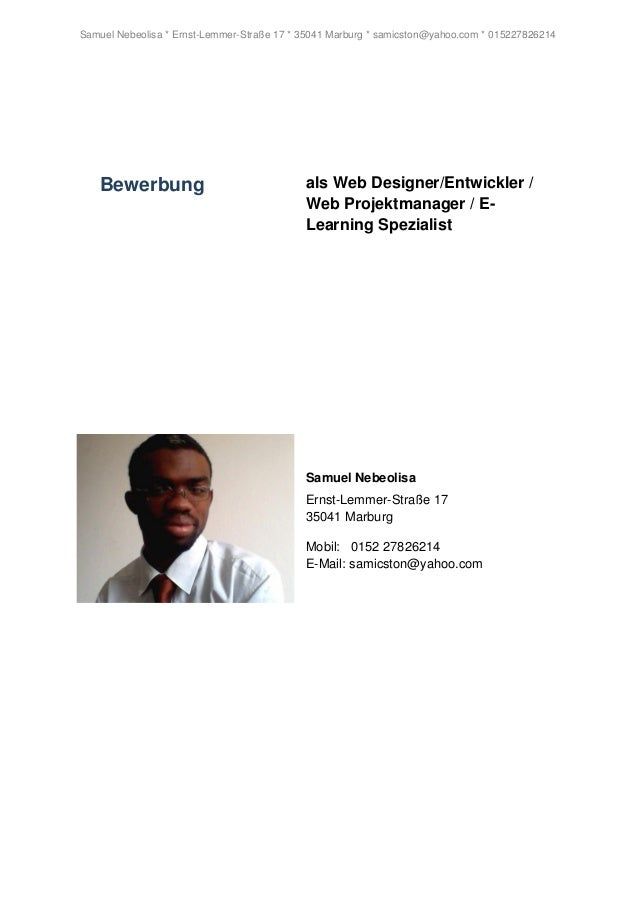 Samuel Nebeolisa * Ernst-Lemmer-Straße 17 * 35041 Marburg * samicston@yahoo.com * 015227826214 Bewerbung als Web Designer/...