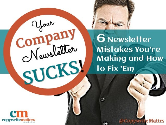 Your Company Newsletter Sucks! 6 Newsletter Mistakes You're Making and How to Fix 'Em @CopywriteMattrs
