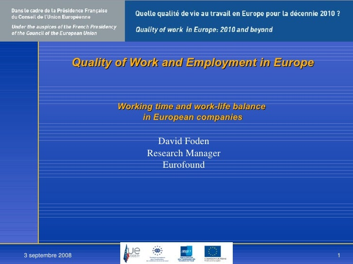 Quality of Work and Employment in Europe Working time and work-life balance  in European companies <ul><li>David Foden </l...
