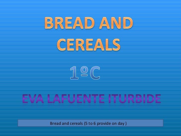 Bread and cereals (5 to 6 provide on day )