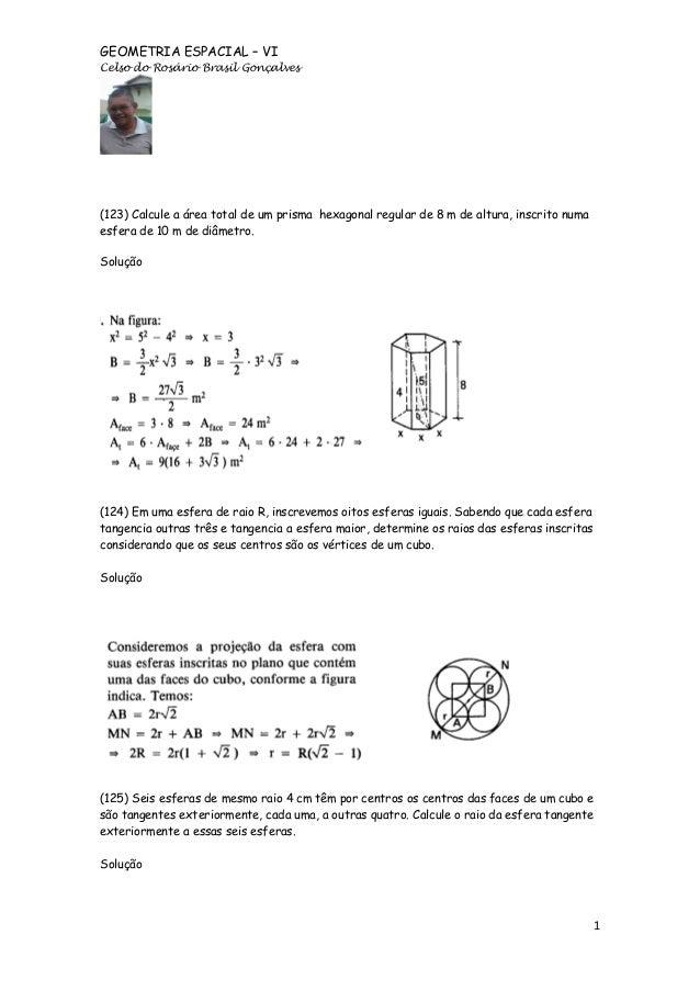 GEOMETRIA ESPACIAL – VI Celso do Rosário Brasil Gonçalves  (123) Calcule a área total de um prisma hexagonal regular de 8 ...