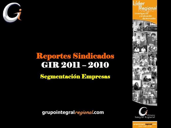 Reportes Sindicados  GIR 2011 – 2010 Segmentación Empresas      grupointegralregional.com