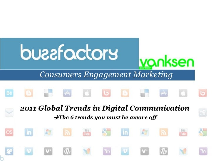 Consumers Engagement Marketing2011 Global Trends in Digital Communication        The 6 trends you must be aware off      ...