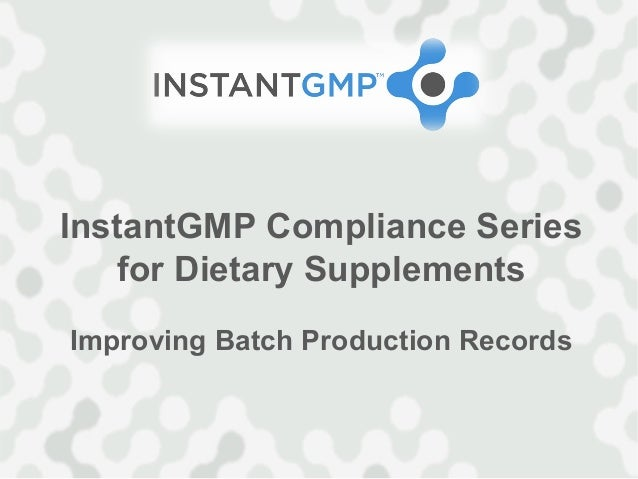 InstantGMP Compliance Series    for Dietary SupplementsImproving Batch Production Records