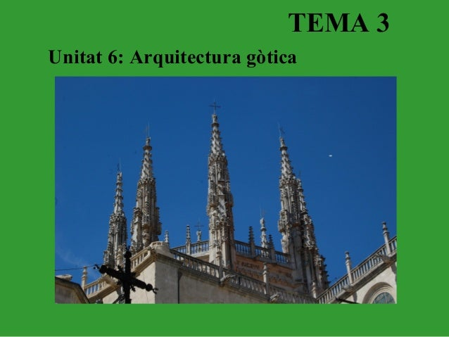 TEMA 3Unitat 6: Arquitectura gòtica