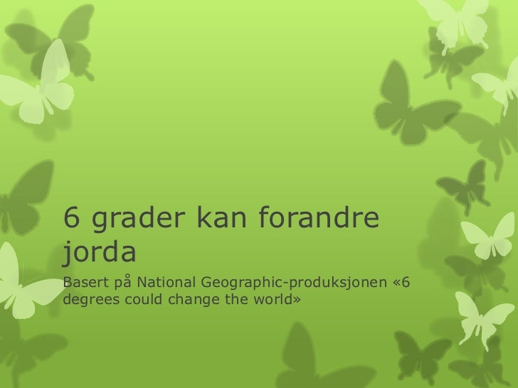 6 grader kan forandrejordaBasert på National Geographic-produksjonen «6degrees could change the world»