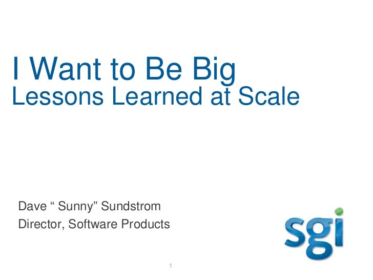"""Hadoop World 2011: I Want to Be BIG - Lessons Learned at Scale - David """"Sunny"""" Sundstrom - SGI, Inc."""