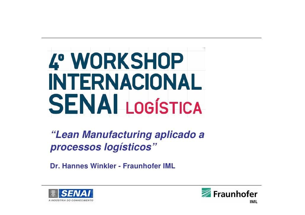 """Lean Manufacturing aplicado aprocessos logísticos""Dr. Hannes Winkler - Fraunhofer IML"