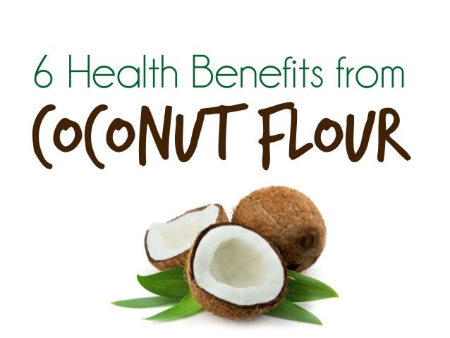 6 Health Benefits from Coconut Flour