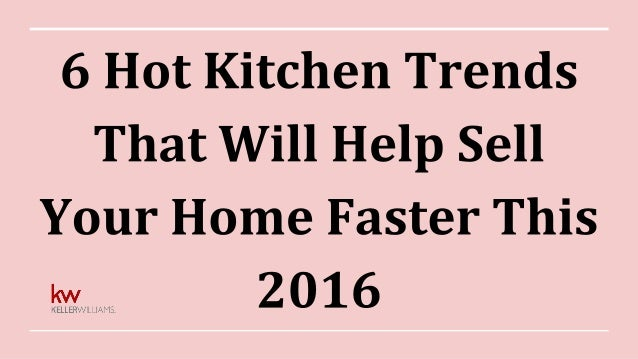6 Hot Kitchen Trends That Will Help Sell Your Home Faster